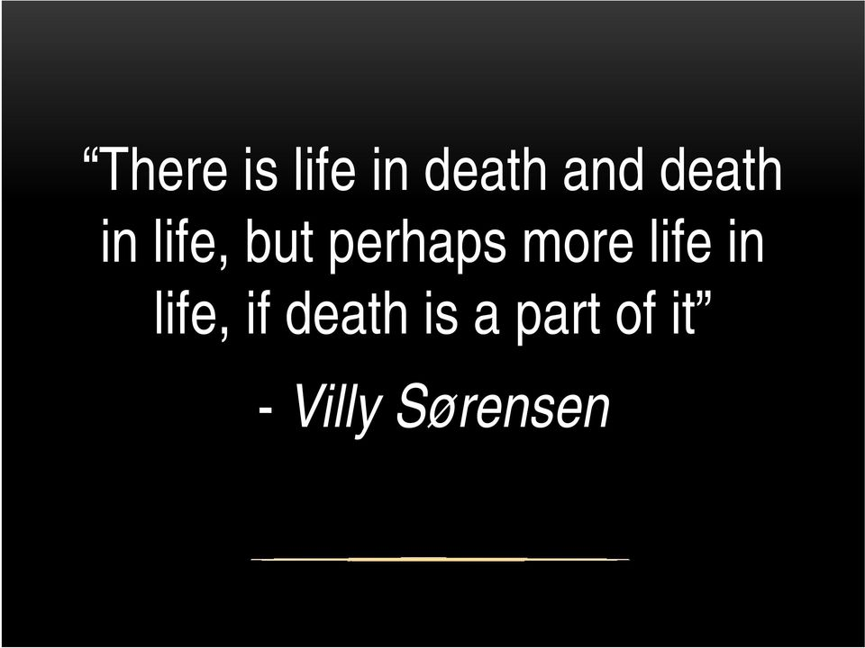 more life in life, if death