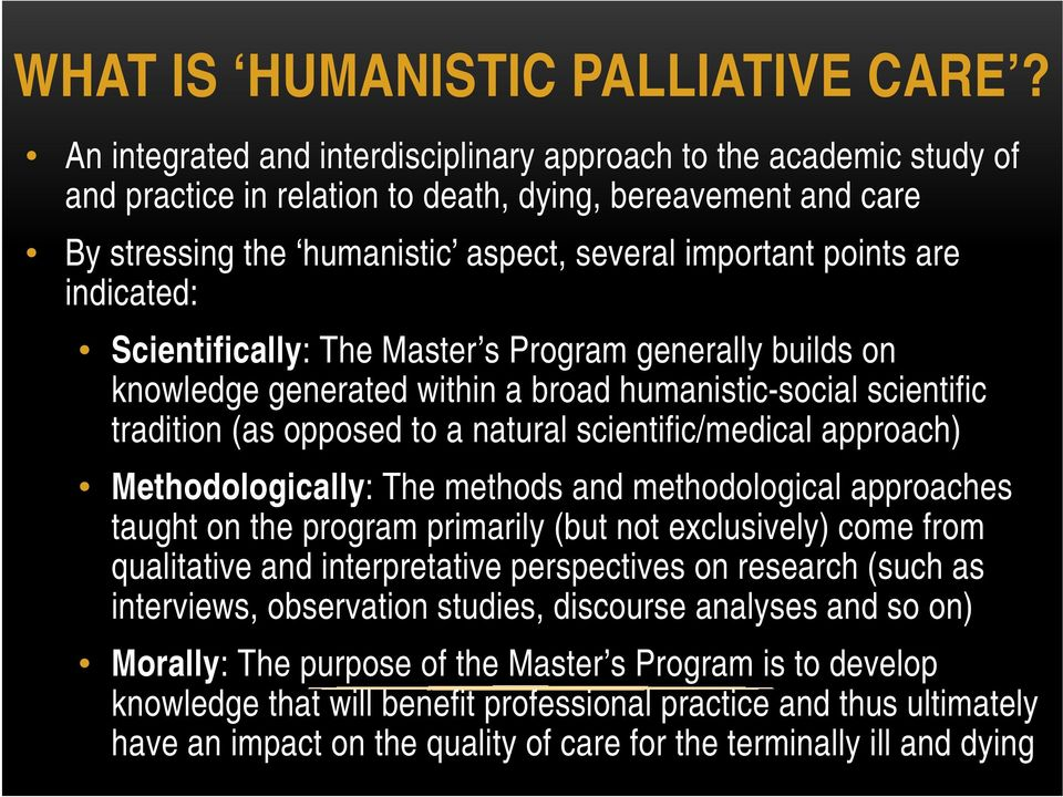indicated: Scientifically: The Master s Program generally builds on knowledge generated within a broad humanistic-social scientific tradition (as opposed to a natural scientific/medical approach)