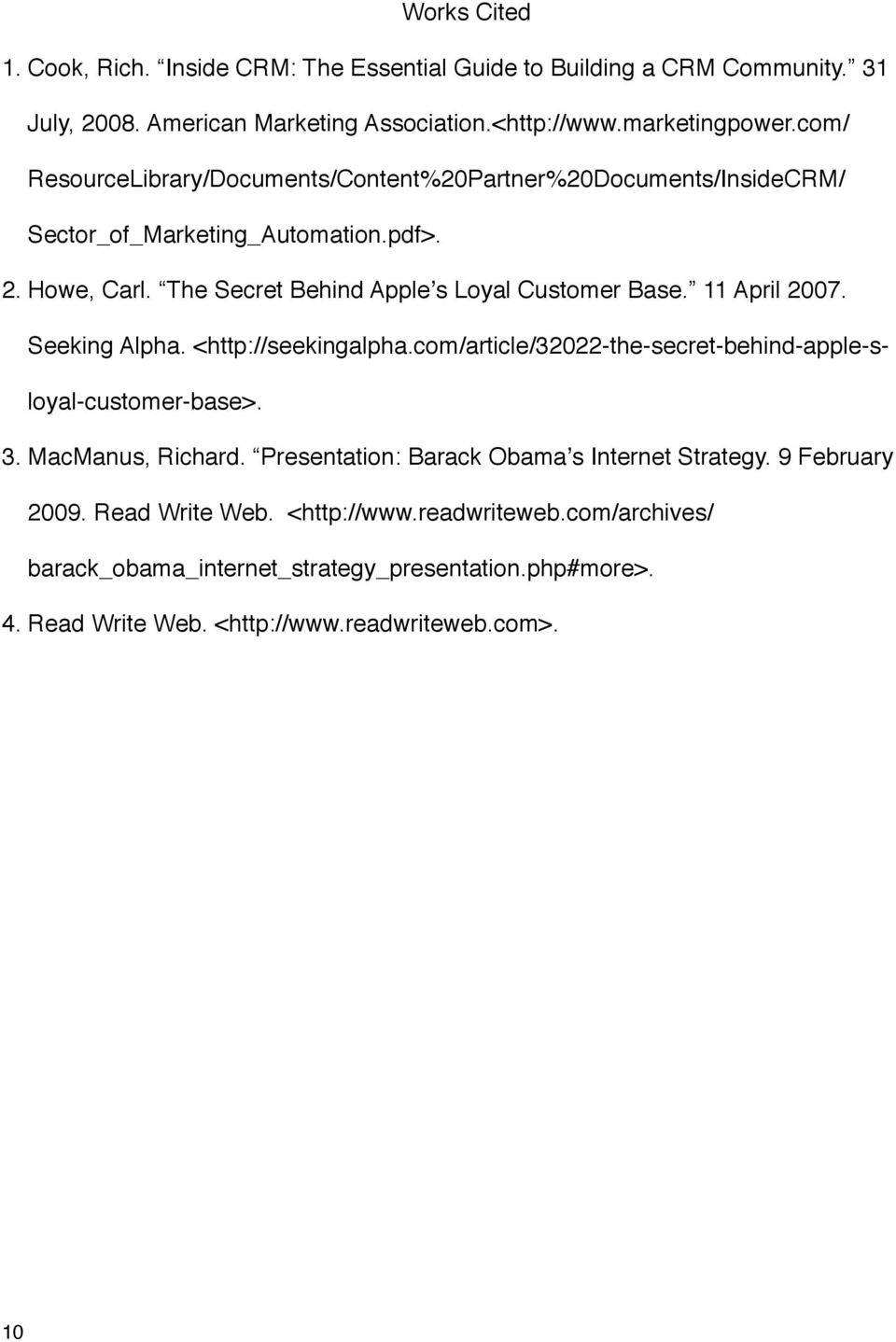 11 April 2007. Seeking Alpha. <http://seekingalpha.com/article/32022-the-secret-behind-apple-sloyal-customer-base>. 3. MacManus, Richard.