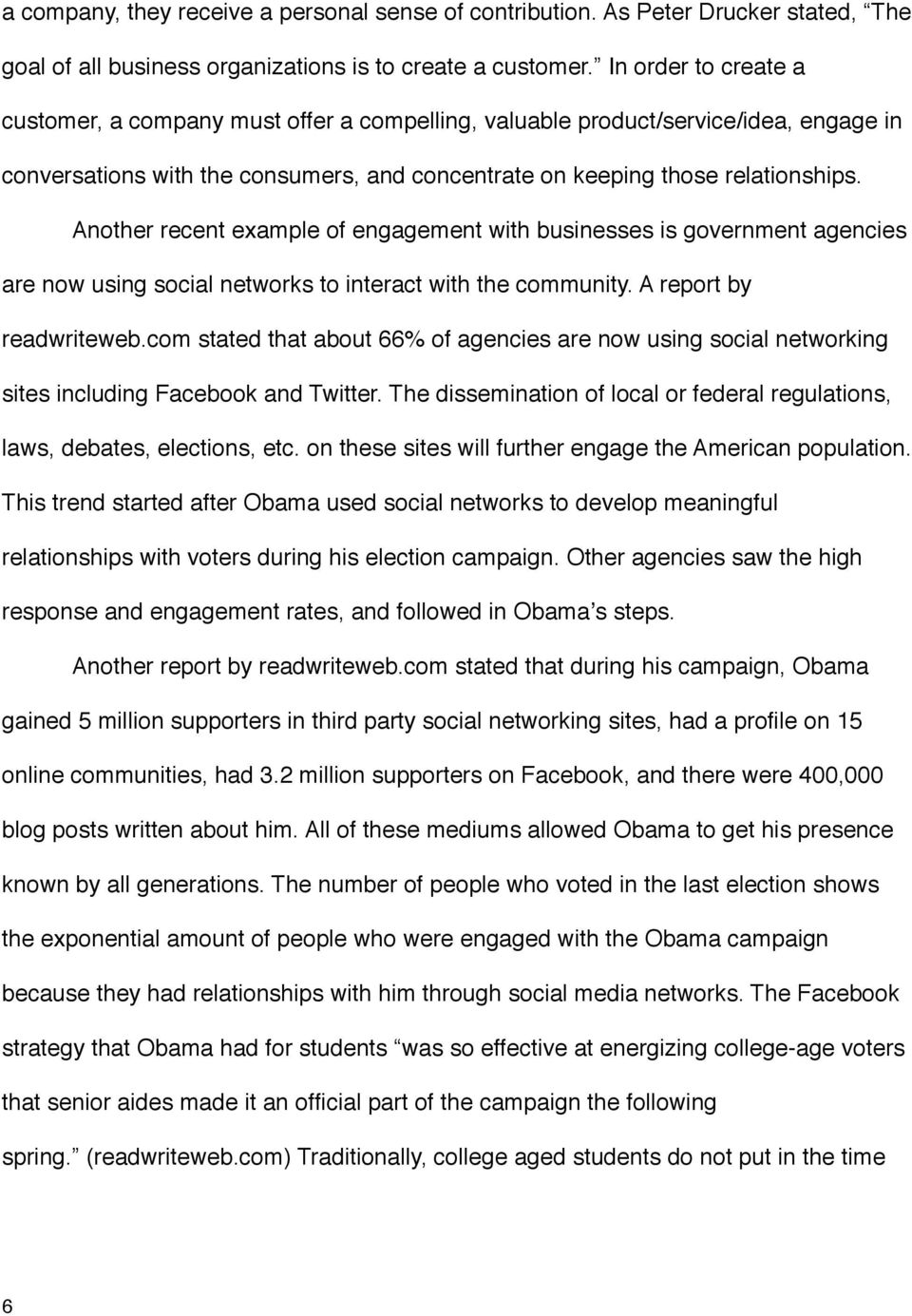 Another recent example of engagement with businesses is government agencies are now using social networks to interact with the community. A report by readwriteweb.