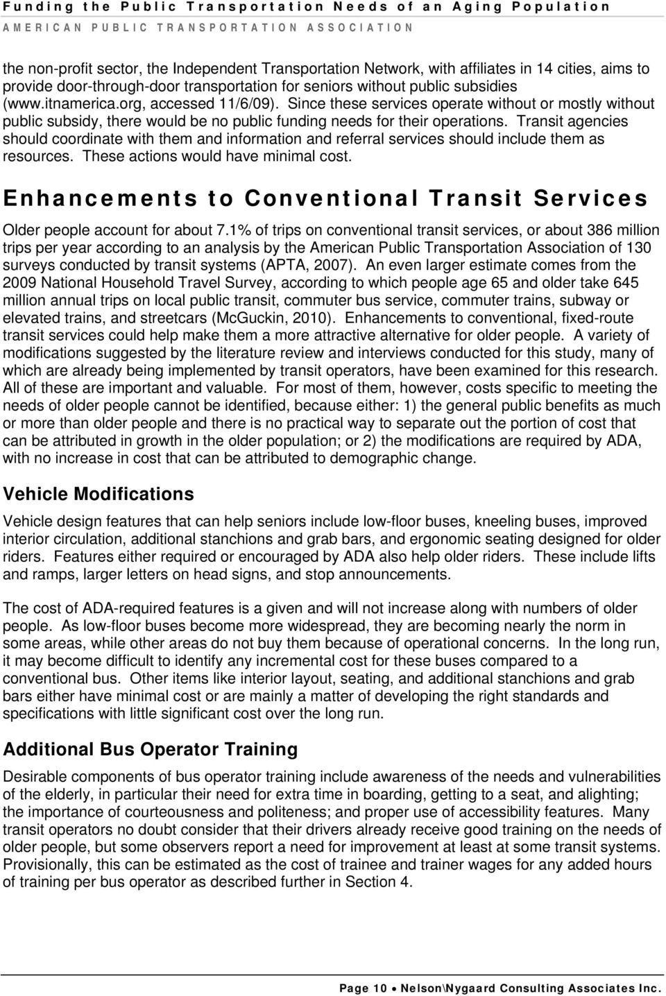 Transit agencies should coordinate with them and information and referral services should include them as resources. These actions would have minimal cost.