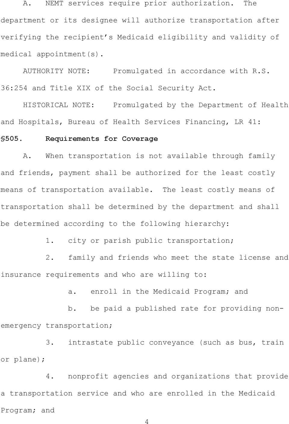 The least costly means of transportation shall be determined by the department and shall be determined according to the following hierarchy: 1. city or parish public transportation; 2.