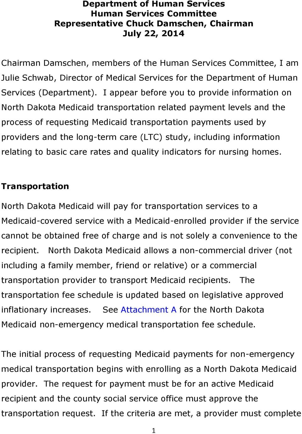 I appear before you to provide information on North Dakota Medicaid transportation related payment levels and the process of requesting Medicaid transportation payments used by providers and the