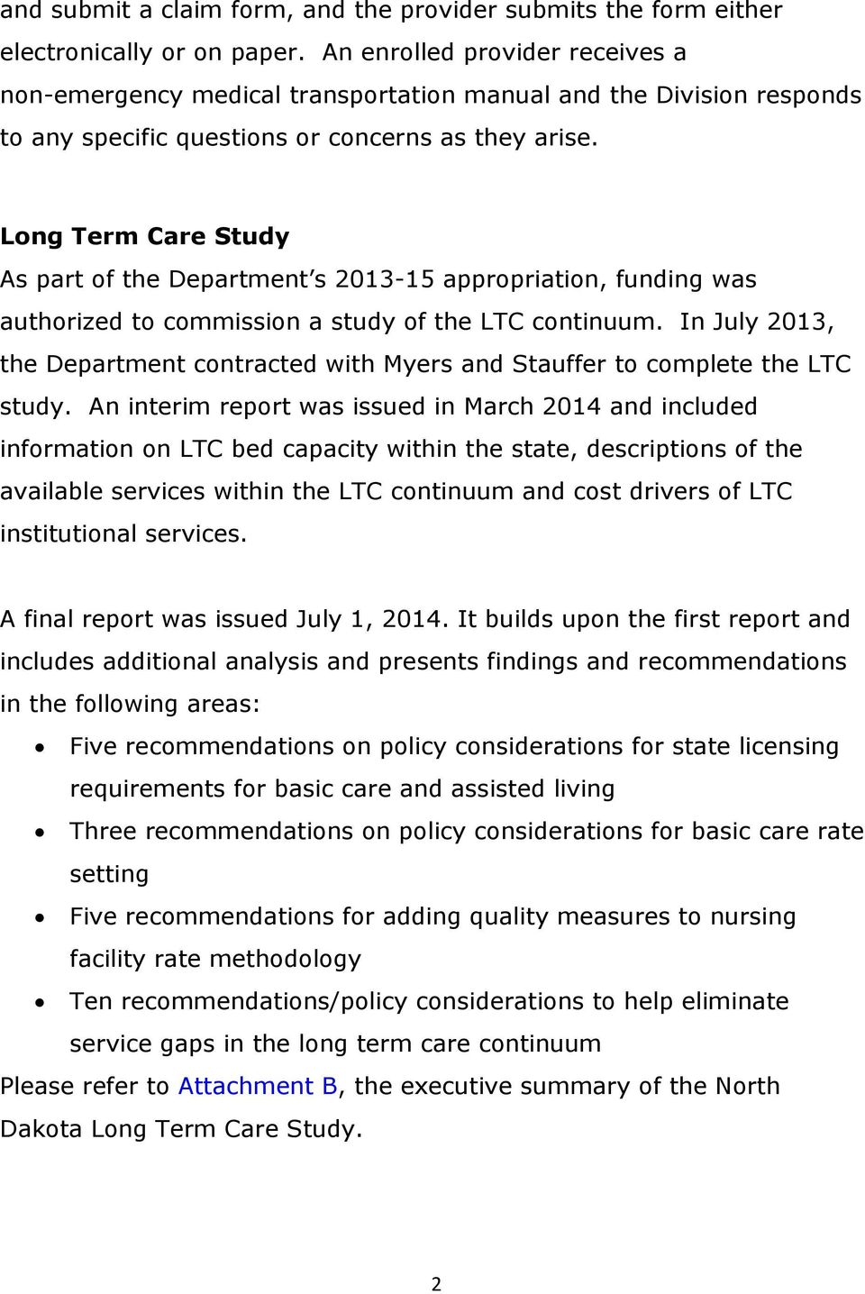 Long Term Care Study As part of the Department s 2013-15 appropriation, funding was authorized to commission a study of the LTC continuum.