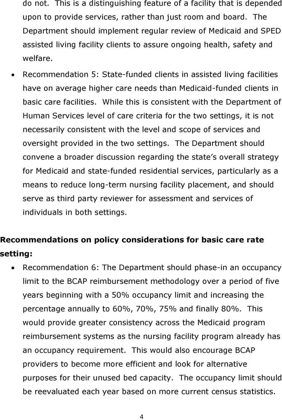 Recommendation 5: State-funded clients in assisted living facilities have on average higher care needs than Medicaid-funded clients in basic care facilities.