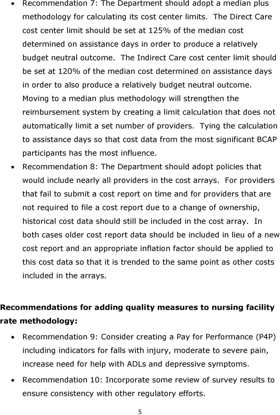 The Indirect Care cost center limit should be set at 120% of the median cost determined on assistance days in order to also produce a relatively budget neutral outcome.