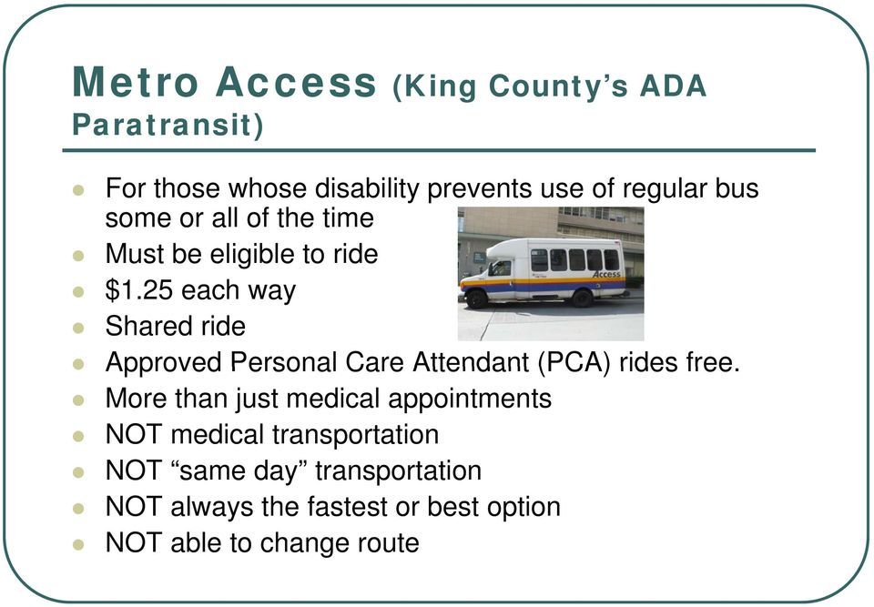 25 each way Shared ride Approved Personal Care Attendant (PCA) rides free.