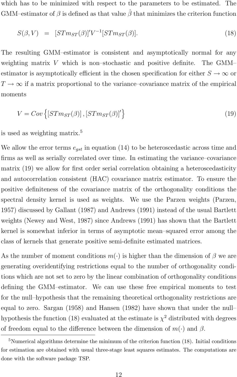 (18) The resulting GMM estimator is consistent and asymptotically normal for any weighting matrix V which is non stochastic and positive definite.