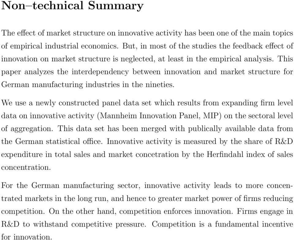 This paper analyzes the interdependency between innovation and market structure for German manufacturing industries in the nineties.