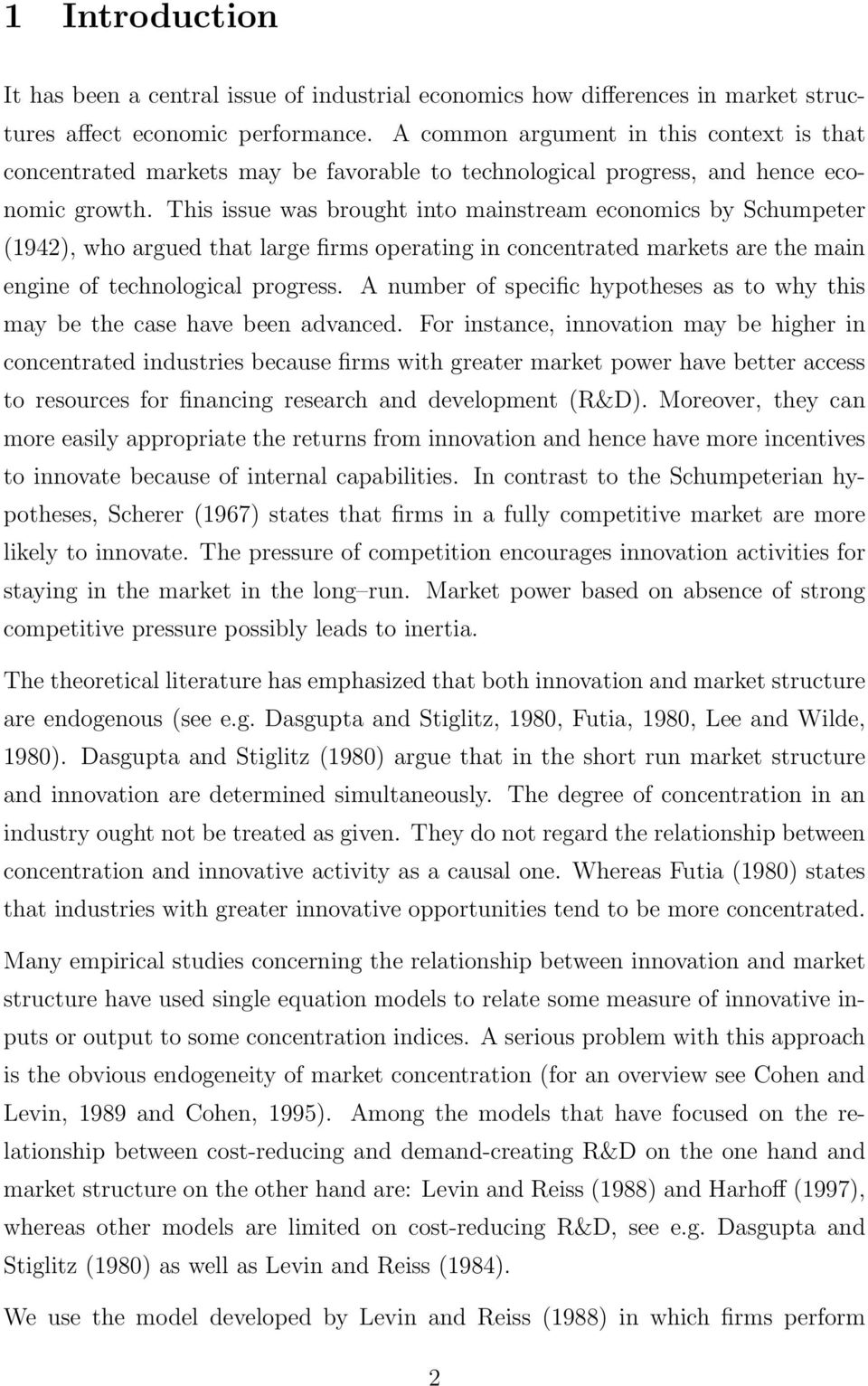 This issue was brought into mainstream economics by Schumpeter (1942), who argued that large firms operating in concentrated markets are the main engine of technological progress.