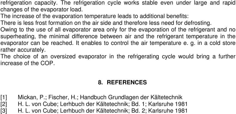 Owing to the use of all evaporator area only for the evaporation of the refrigerant and no superheating, the minimal difference between air and the refrigerant temperature in the evaporator can be
