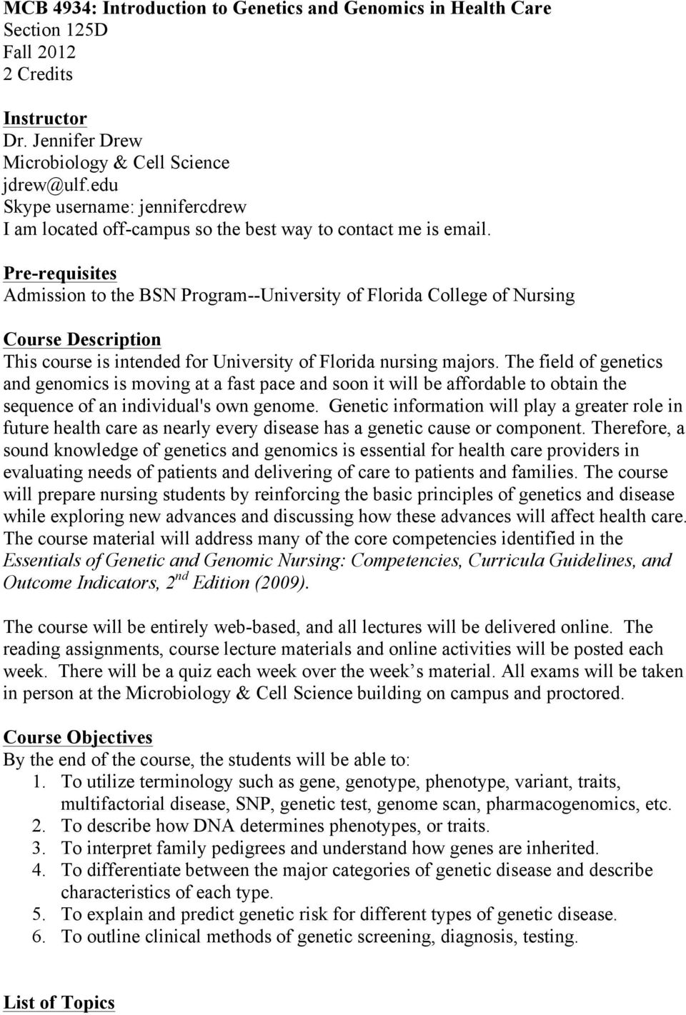 Pre-requisites Admission to the BSN Program--University of Florida College of Nursing Course Description This course is intended for University of Florida nursing majors.