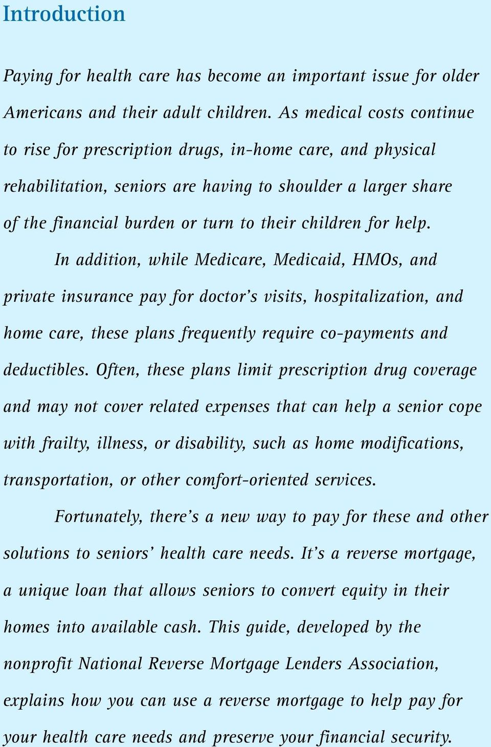 for help. In addition, while Medicare, Medicaid, HMOs, and private insurance pay for doctor s visits, hospitalization, and home care, these plans frequently require co-payments and deductibles.