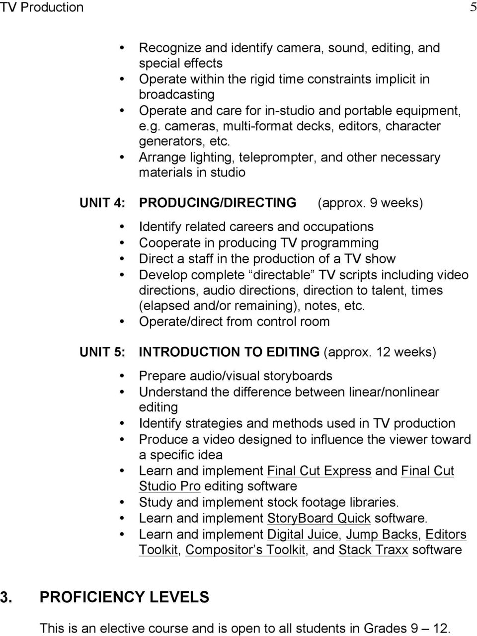 9 weeks) Identify related careers and occupations Cooperate in producing TV programming Direct a staff in the production of a TV show Develop complete directable TV scripts including video