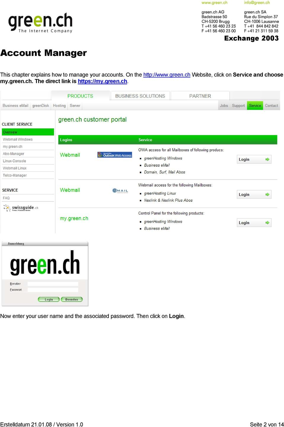 green.ch. Now enter your user name and the associated password.