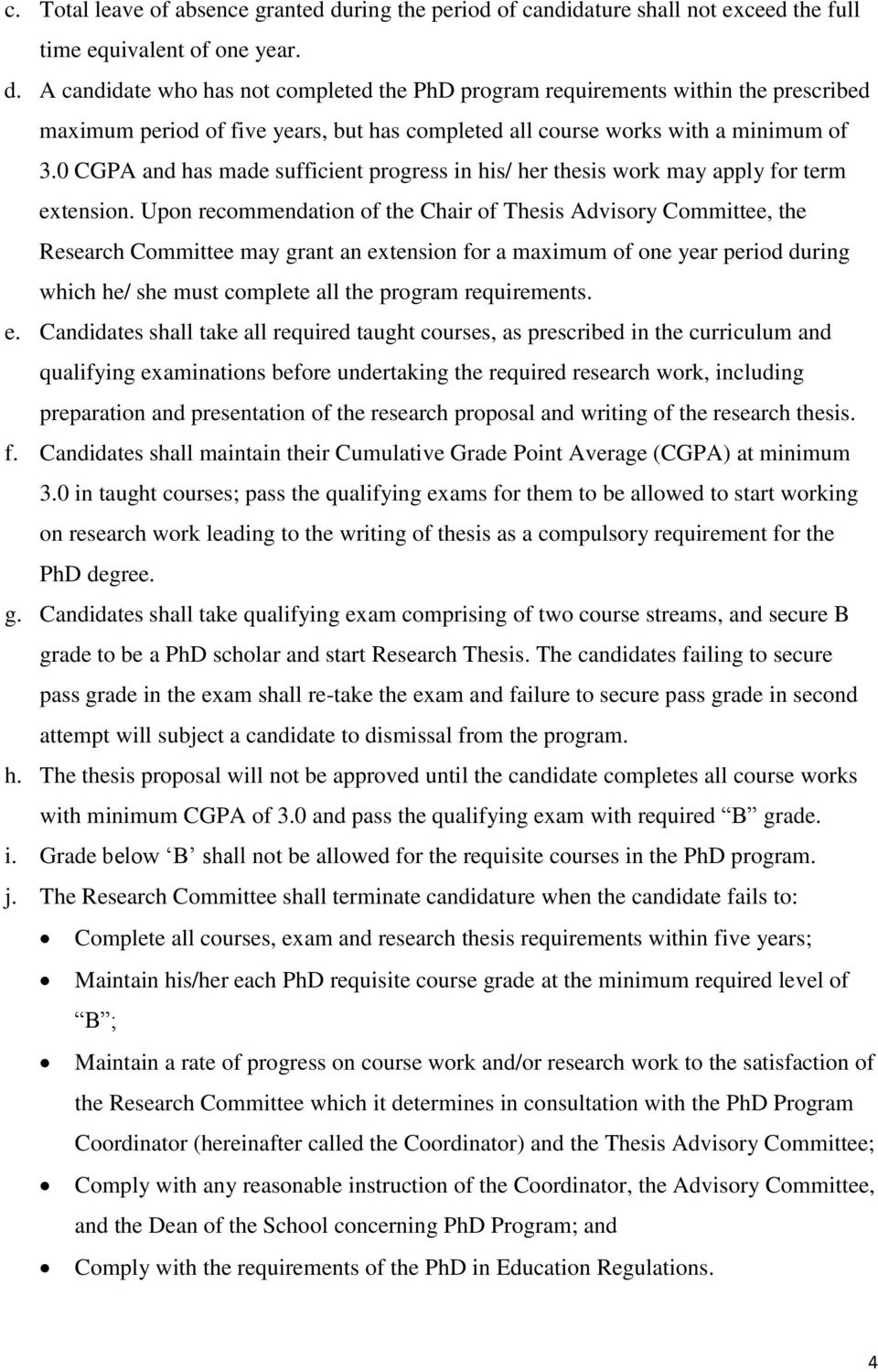 A candidate who has not completed the PhD program requirements within the prescribed maximum period of five years, but has completed all course works with a minimum of 3.