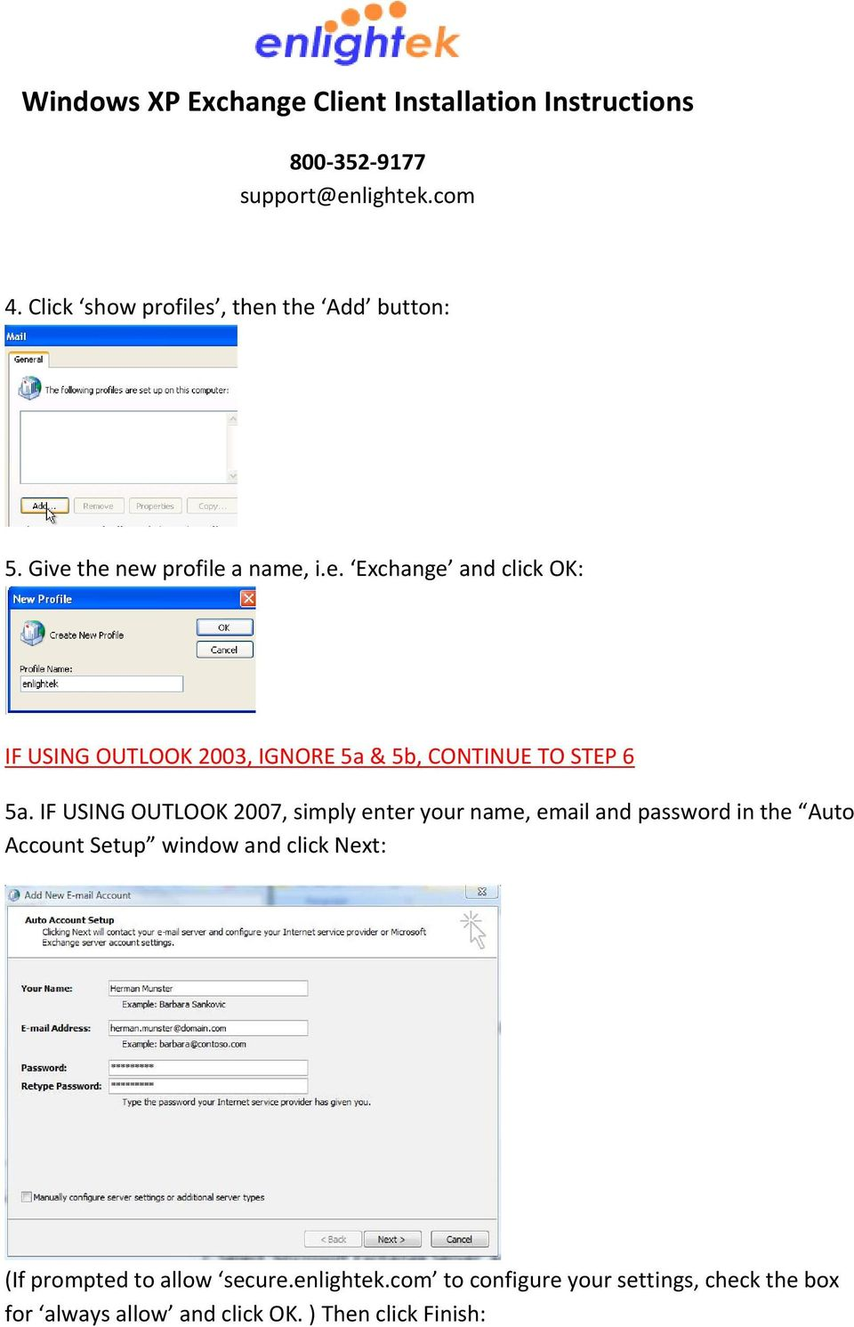 IF USING OUTLOOK 2007, simply enter your name, email and password in the Auto Account Setup window and
