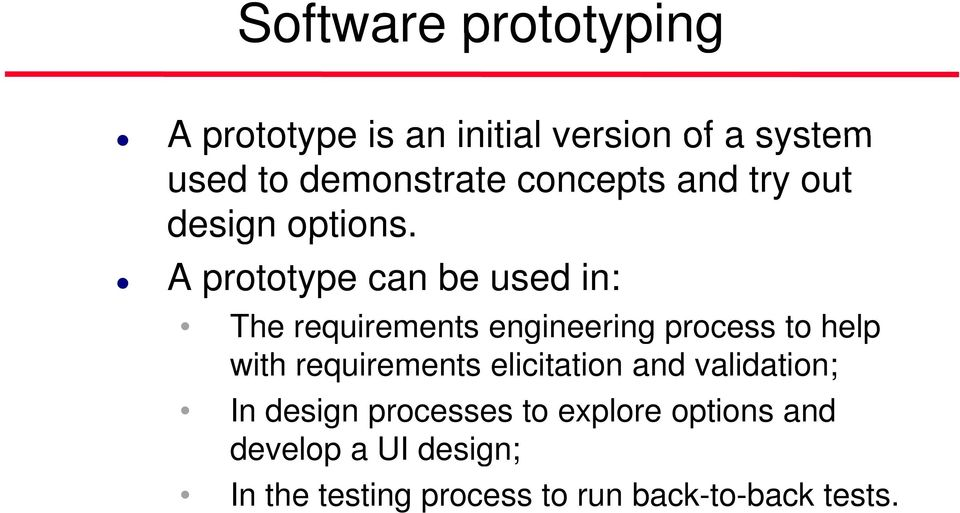 A prototype can be used in: The requirements engineering g process to help with