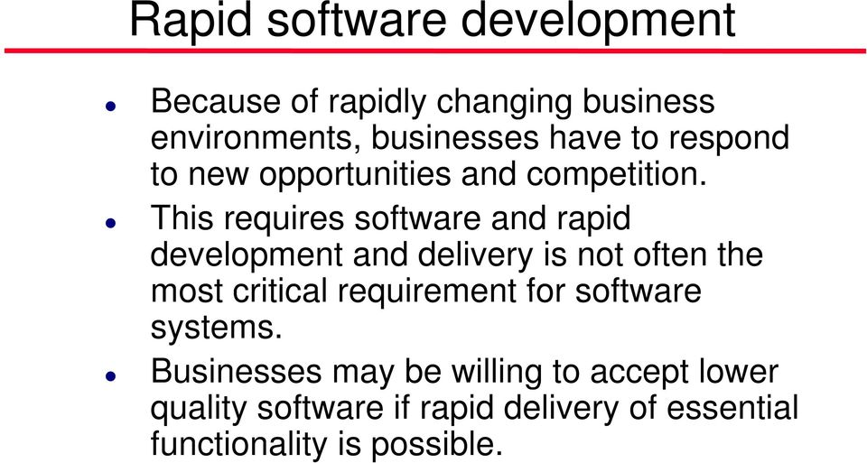 This requires software and rapid development and delivery is not often the most critical