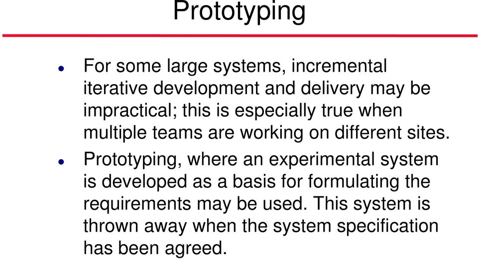 Prototyping, where an experimental system is developed as a basis for formulating the