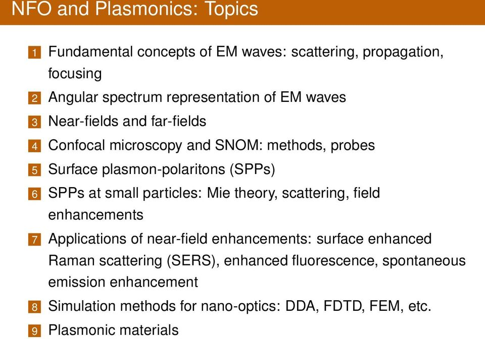 particles: Mie theory, scattering, field enhancements 7 Applications of near-field enhancements: surface enhanced Raman scattering