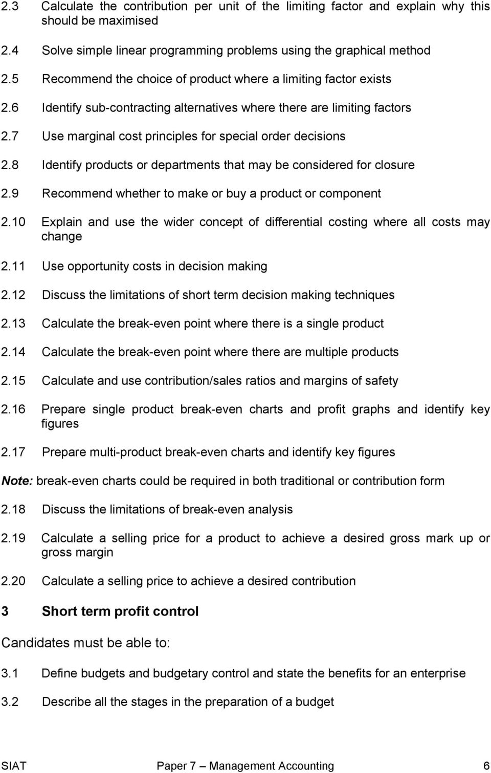 7 Use marginal cost principles for special order decisions 2.8 Identify products or departments that may be considered for closure 2.9 Recommend whether to make or buy a product or component 2.
