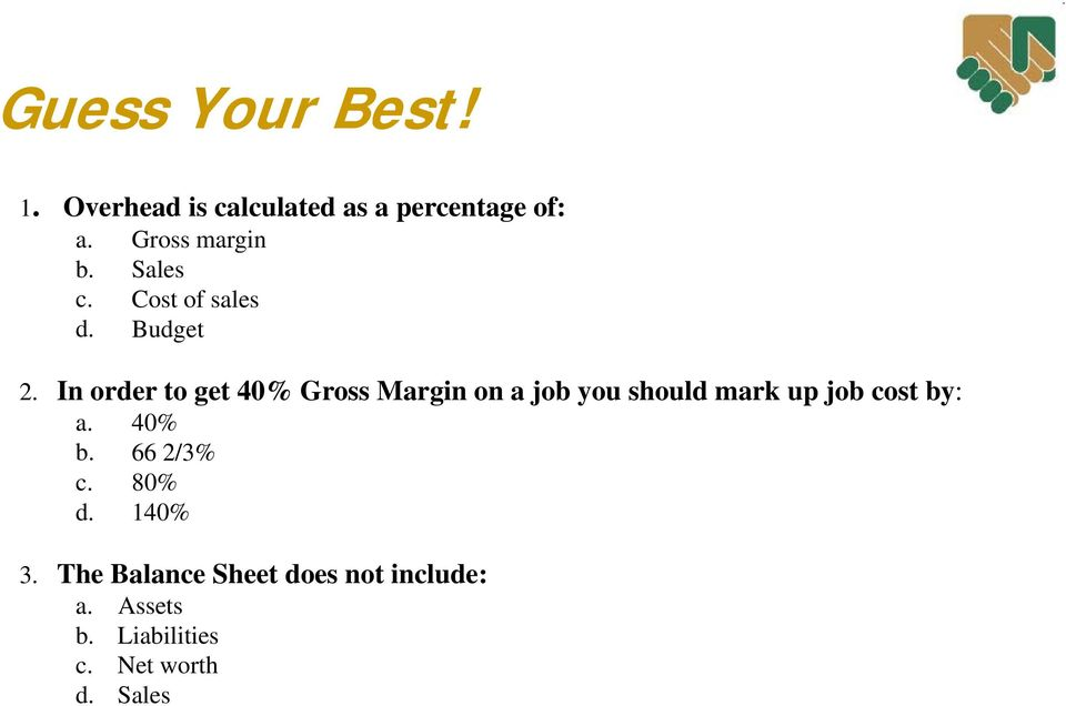 In order to get 40% Gross Margin on a job you should mark up job cost by: a.