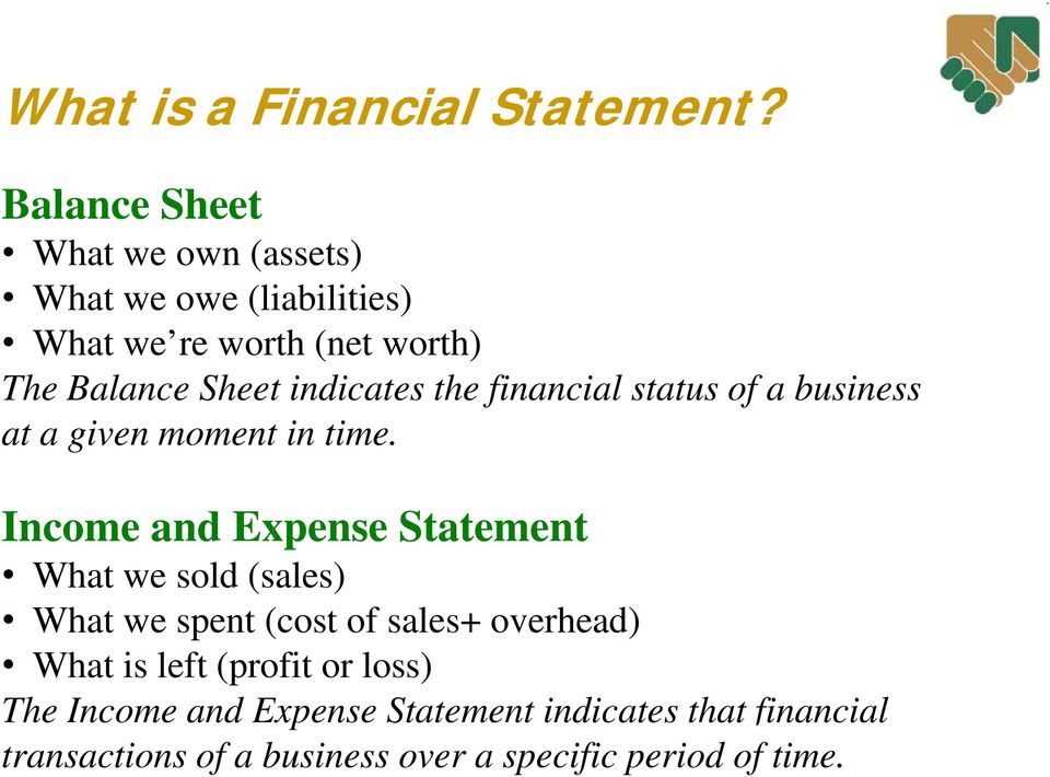 the financial status of a business at a given moment in time.
