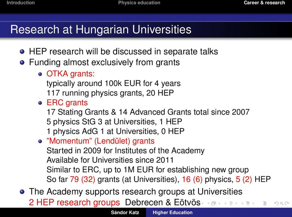 Universities, 0 HEP Momentum (Lendület) grants Started in 2009 for Institutes of the Academy Available for Universities since 2011 Similar to ERC, up to 1M EUR for