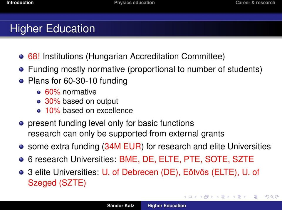 research can only be supported from external grants some extra funding (34M EUR) for research and elite Universities 6