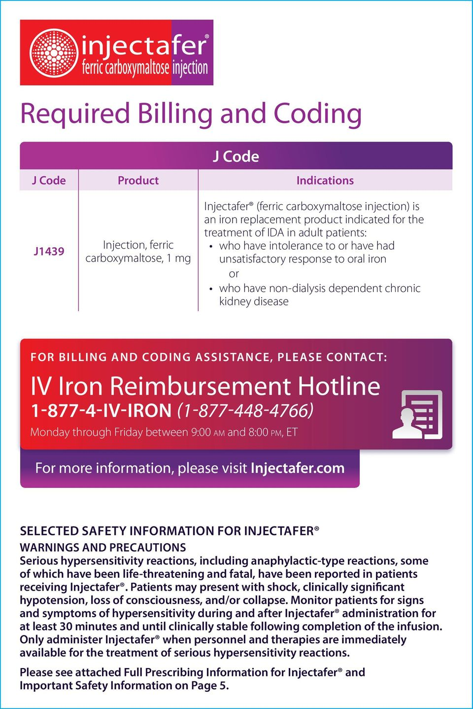 Reimbursement Hotline 1-877-4-IV-IRON (1-877-448-4766) Monday through Friday between 9:00 AM and 8:00 PM, ET For more information, please visit Injectafer.