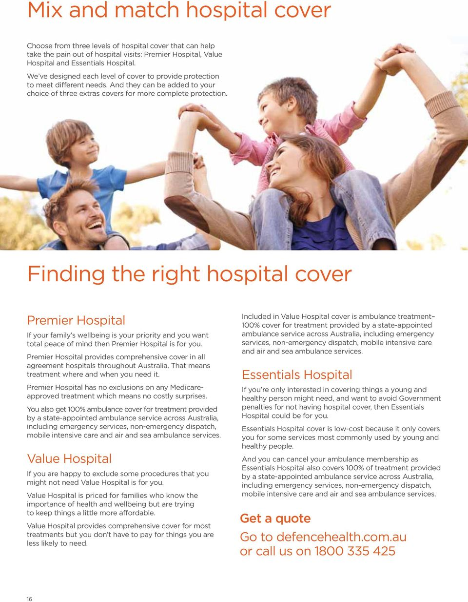 Finding the right hospital cover Premier Hospital If your family s wellbeing is your priority and you want total peace of mind then Premier Hospital is for you.