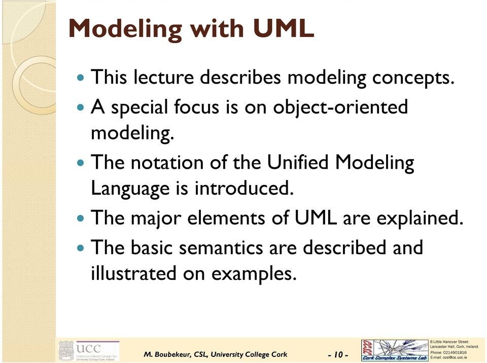 The notation of the Unified Modeling Language is introduced.