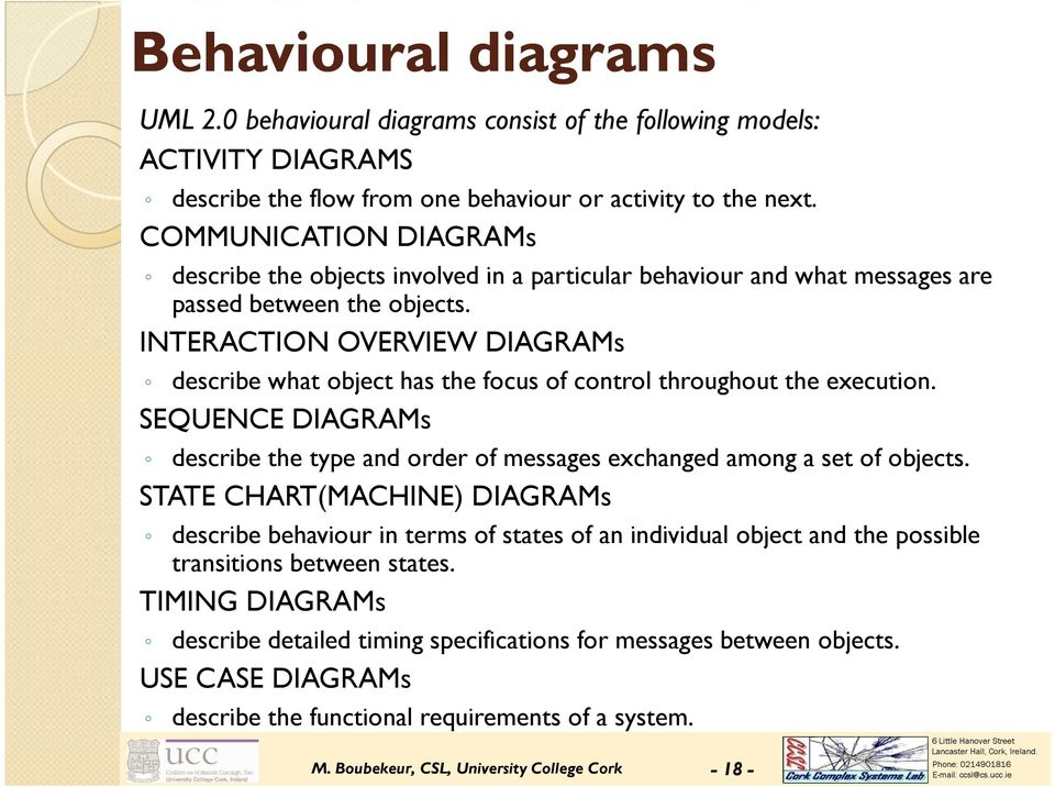 INTERACTION OVERVIEW DIAGRAMs describe what object has the focus of control throughout the execution. SEQUENCE DIAGRAMs describe the type and order of messages exchanged among a set of objects.