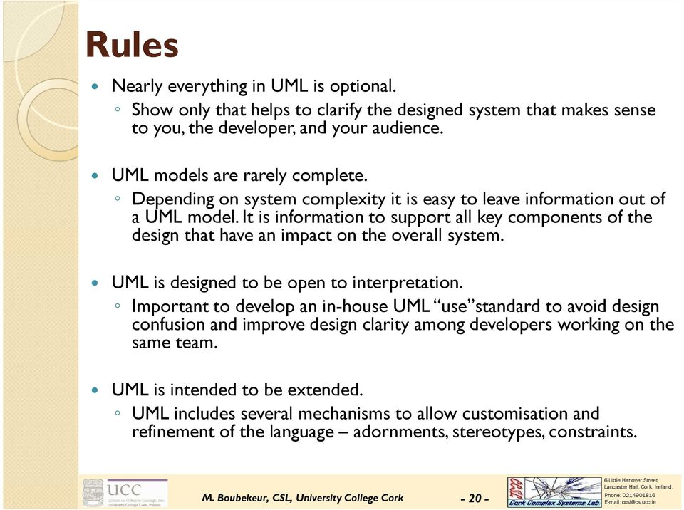 UML is designed to be open to interpretation. Important to develop an in-house UML use standard to avoid design confusion and improve design clarity among developers working on the same team.