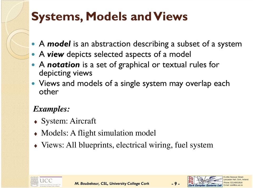 and models of a single system may overlap each other Examples: System: Aircraft Models: A flight