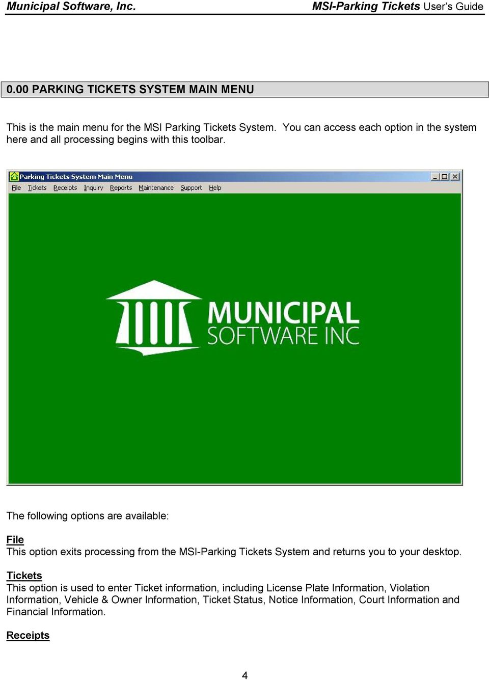 The following options are available: File This option exits processing from the MSI-Parking Tickets System and returns you to your desktop.