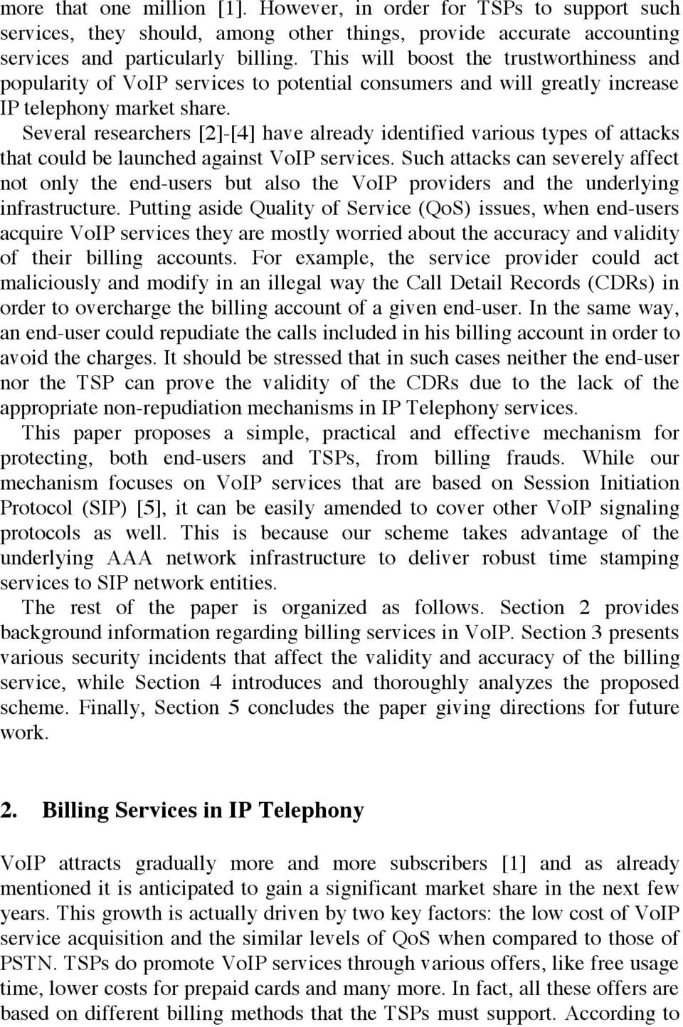 Several researchers [2]-[4] have already identified various types of attacks that could be launched against VoIP services.