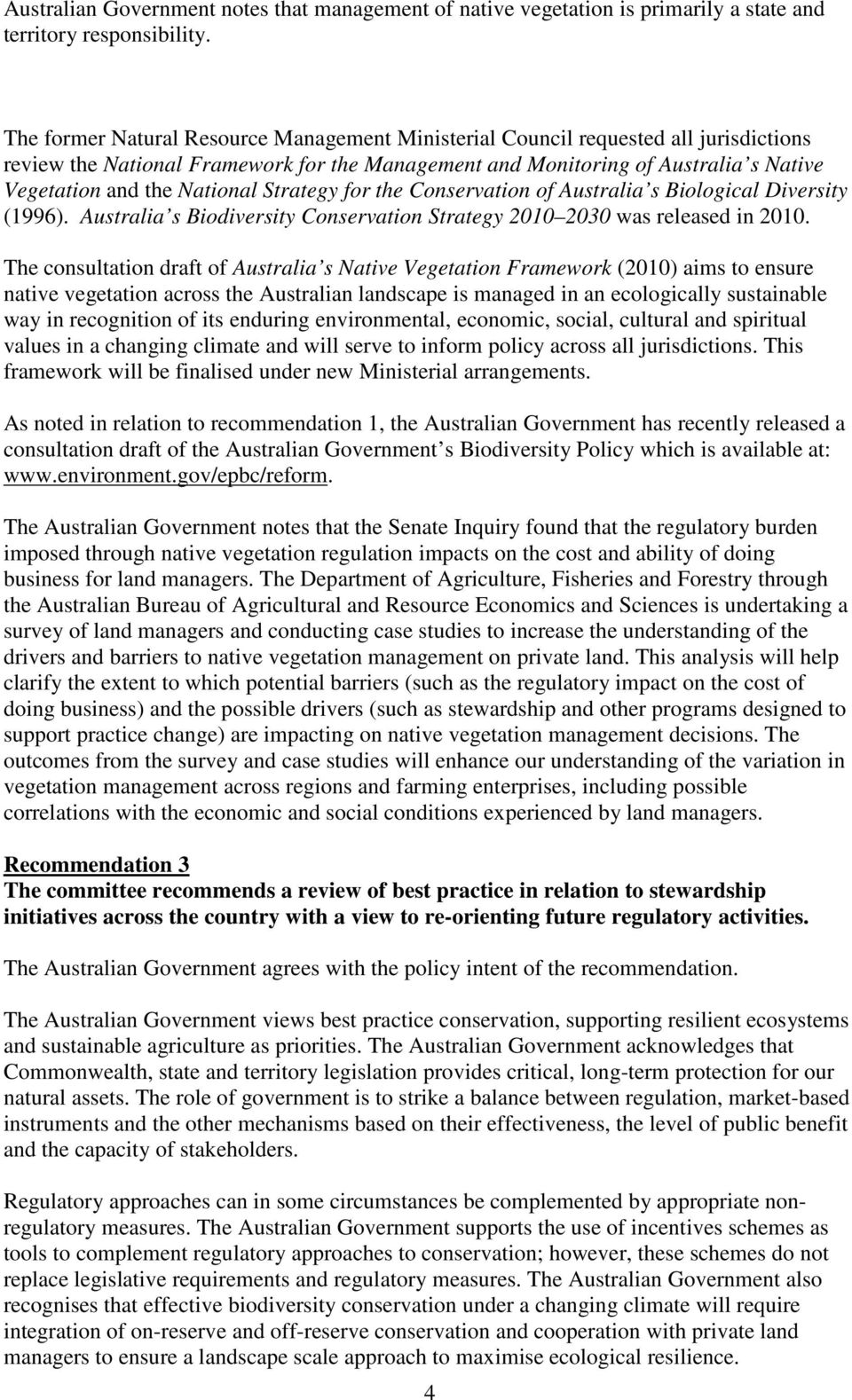 National Strategy for the Conservation of Australia s Biological Diversity (1996). Australia s Biodiversity Conservation Strategy 2010 2030 was released in 2010.