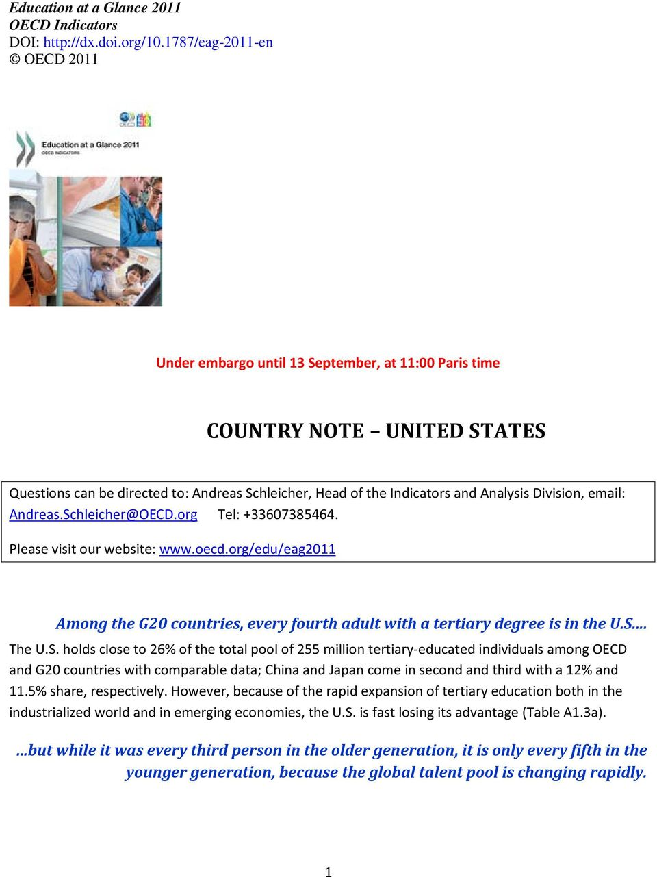 Division, email: Andreas.Schleicher@OECD.org Tel: +33607385464. Please visit our website: www.oecd.org/edu/eag2011 Among the G20 countries, every fourth adult with a tertiary degree is in the U.S... The U.