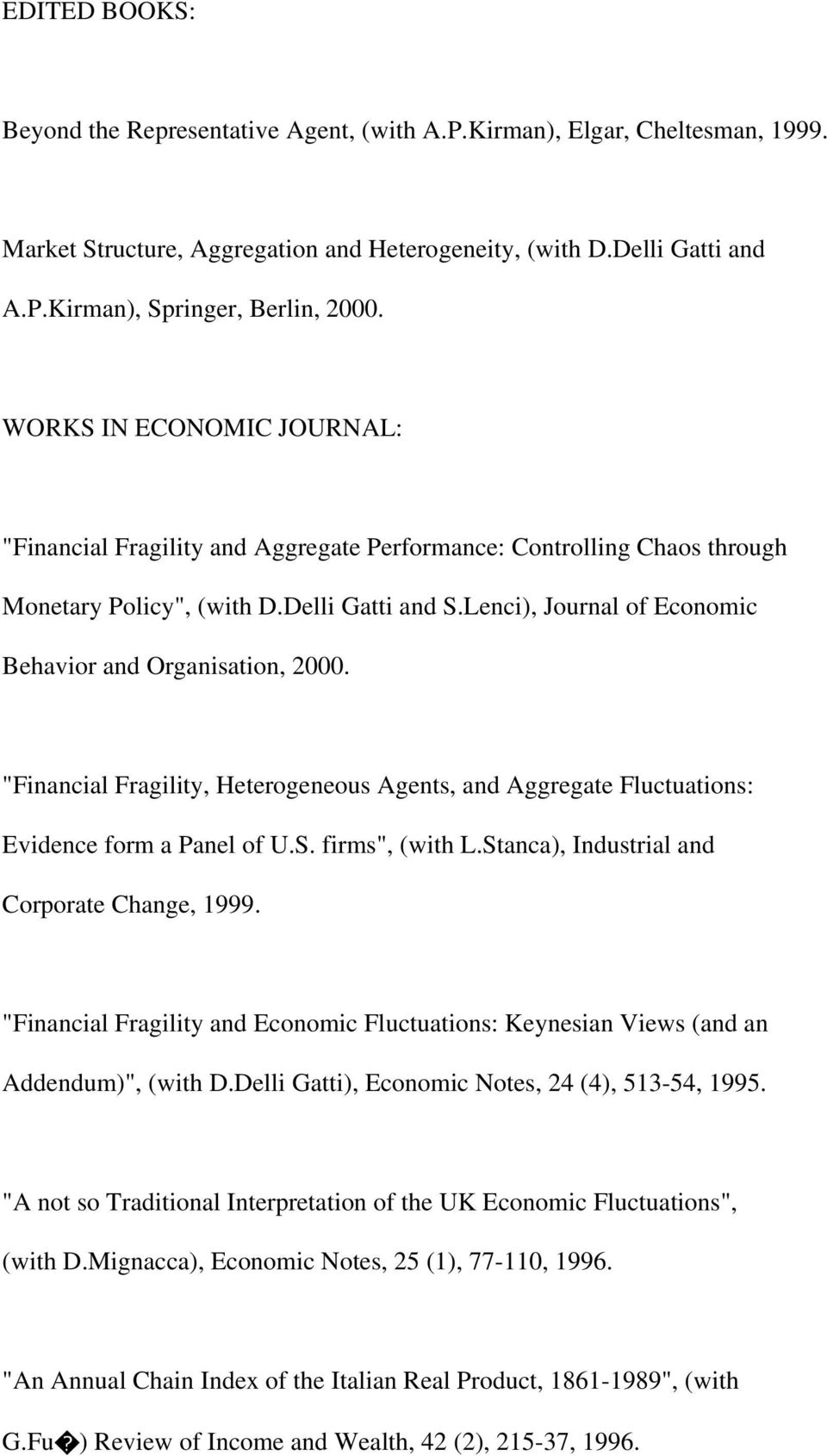 "Lenci), Journal of Economic Behavior and Organisation, 2000. ""Financial Fragility, Heterogeneous Agents, and Aggregate Fluctuations: Evidence form a Panel of U.S. firms"", (with L."