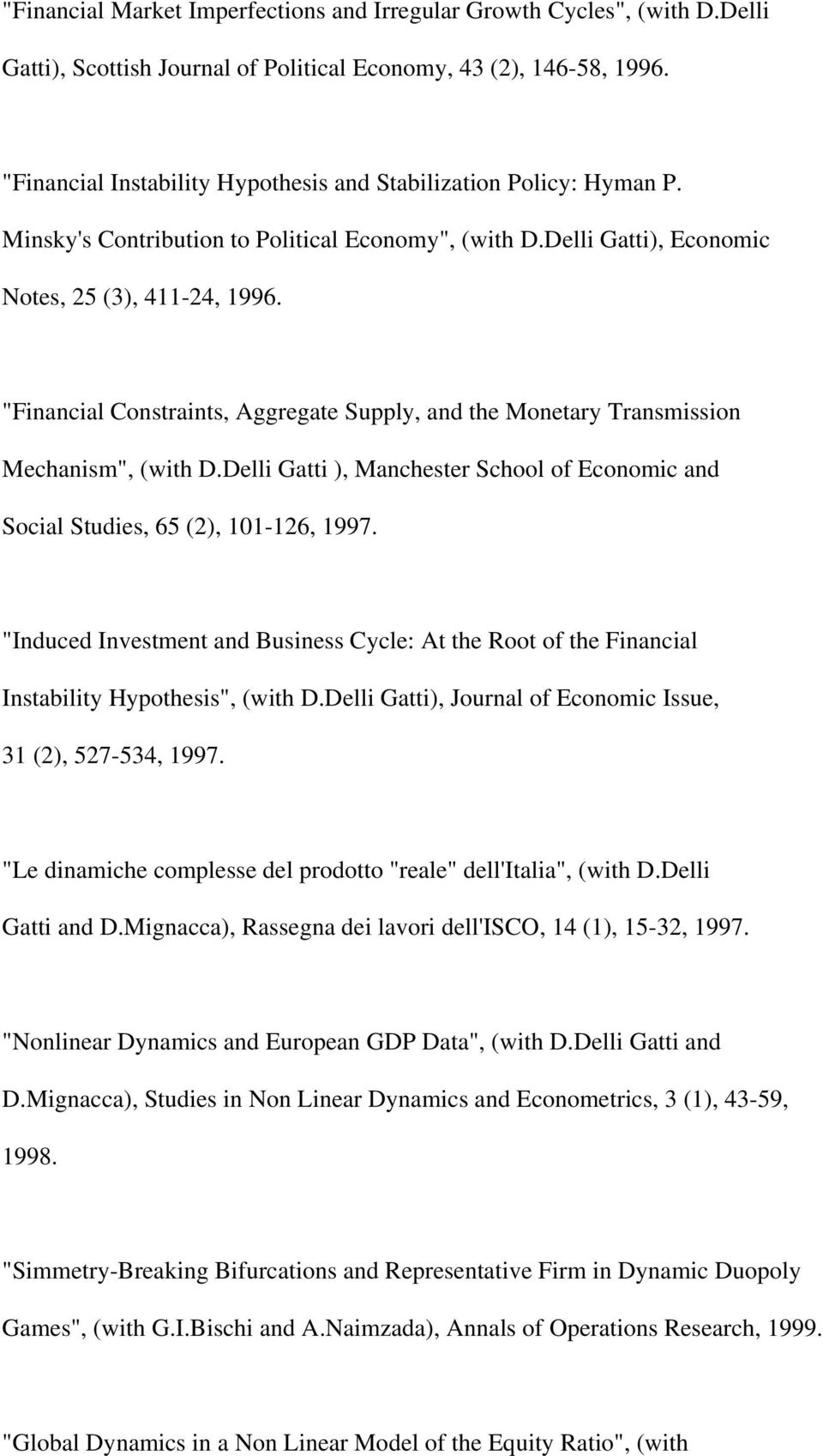 """Financial Constraints, Aggregate Supply, and the Monetary Transmission Mechanism"", (with D.Delli Gatti ), Manchester School of Economic and Social Studies, 65 (2), 101-126, 1997."