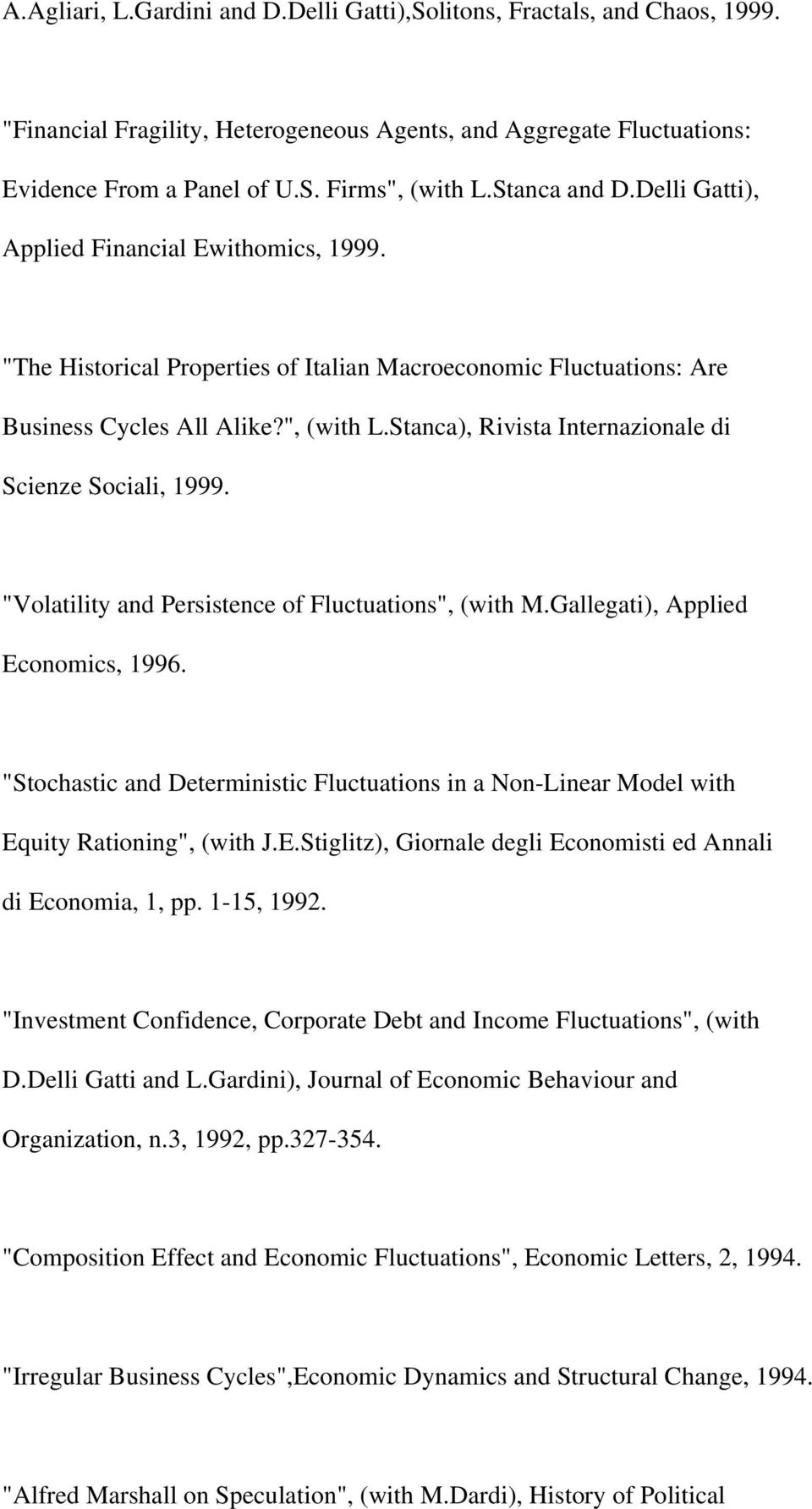 "Stanca), Rivista Internazionale di Scienze Sociali, 1999. ""Volatility and Persistence of Fluctuations"", (with M.Gallegati), Applied Economics, 1996."