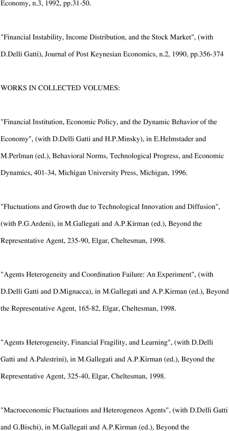 "), Behavioral Norms, Technological Progress, and Economic Dynamics, 401-34, Michigan University Press, Michigan, 1996. ""Fluctuations and Growth due to Technological Innovation and Diffusion"", (with P."