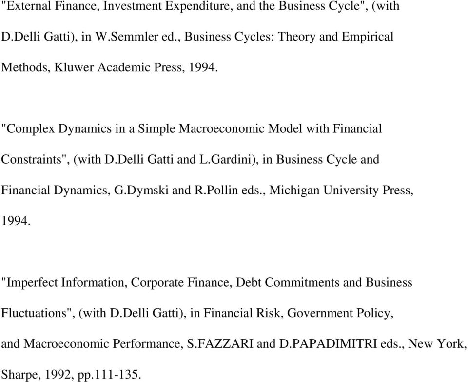 """Complex Dynamics in a Simple Macroeconomic Model with Financial Constraints"", (with D.Delli Gatti and L.Gardini), in Business Cycle and Financial Dynamics, G."