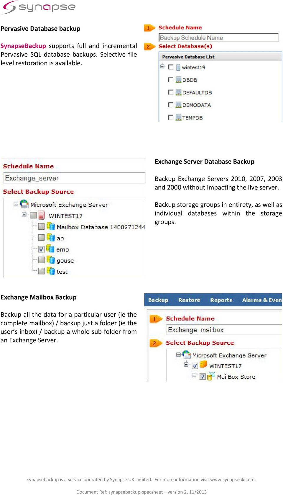 Exchange Server Database Backup Backup Exchange Servers 2010, 2007, 2003 and 2000 without impacting the live server.