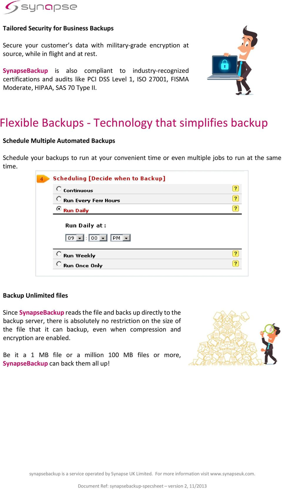 Flexible Backups - Technology that simplifies backup Schedule Multiple Automated Backups Schedule your backups to run at your convenient time or even multiple jobs to run at the same time.