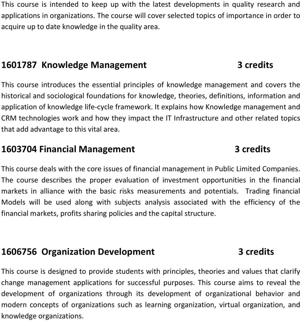 1601787 Knowledge Management credits This course introduces the essential principles of knowledge management and covers the historical and sociological foundations for knowledge, theories,