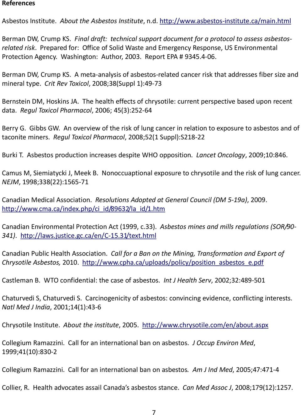 Washington: Author, 2003. Report EPA # 9345.4 06. Berman DW, Crump KS. A meta analysis of asbestos related cancer risk that addresses fiber size and mineral type.