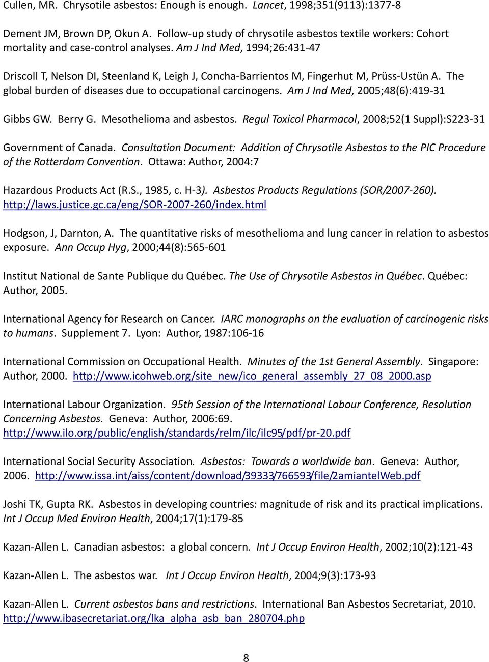 Am J Ind Med, 1994;26:431 47 Driscoll T, Nelson DI, Steenland K, Leigh J, Concha Barrientos M, Fingerhut M, Prüss Ustün A. The global burden of diseases due to occupational carcinogens.